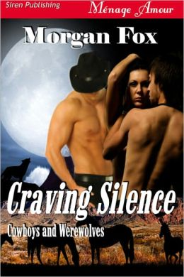 Craving Silence [Cowboys and Werewolves 1] (Siren Publishing Menage Amour)