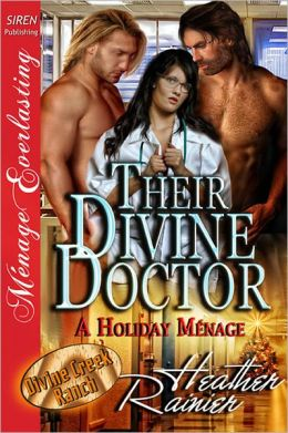 Their Divine Doctor, A Holiday Ménage [Divine Creek Ranch 9] (Siren Publishing Menage Everlasting)