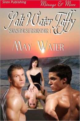 Salt Water Taffy [Seaside Surrender 1] (Siren Publishing Menage and More)