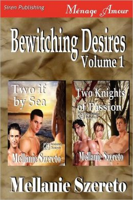 Bewitching Desires, Volume 1 [Two If by Sea: Two Knights of Passion] (Siren Publishing Menage Amour)