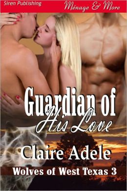 Guardian of His Love [Wolves of West Texas 3] (Siren Publishing Menage and More)
