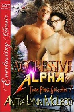 Aggressive Alpha [Twin Pines Grizzlies 7] (Siren Publishing Everlasting Classic ManLove)