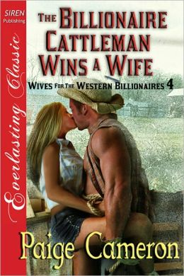 The Billionaire Cattleman Wins a Wife [Wives for the Western Billionaires 4] (Siren Publishing Everlasting Classic)