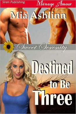 Destined to Be Three [Sweet Serenity 1] (Siren Publishing Menage Amour)