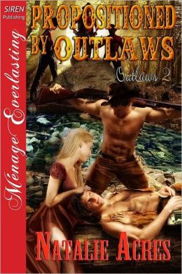 Propositioned by Outlaws [Outlaws 2] (Siren Publishing Menage Everlasting)