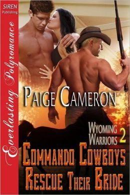 Commando Cowboys Rescue Their Bride [Wyoming Warriors 2] (Siren Publishing Everlasting Polyromance)