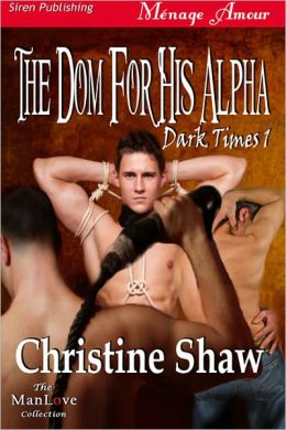 The Dom For His Alpha [Dark Times 1] (Siren Publishing Menage Amour ManLove)
