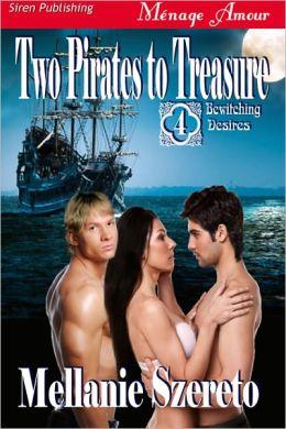 Two Pirates to Treasure [Bewitching Desires 4] (Siren Publishing Menage Amour)
