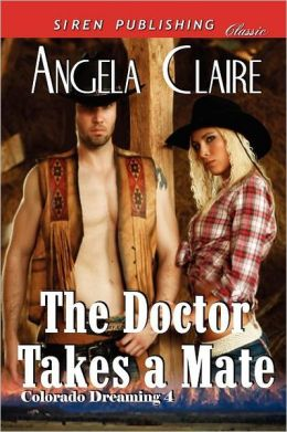 The Doctor Takes A Mate [Colorado Dreaming 4] (Siren Publishing Classic)