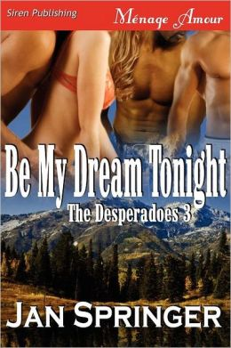Be My Dream Tonight [The Desperadoes 3] (Siren Publishing Menage Amour)