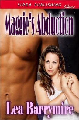 Maggie's Abduction (Siren Publishing Classic)