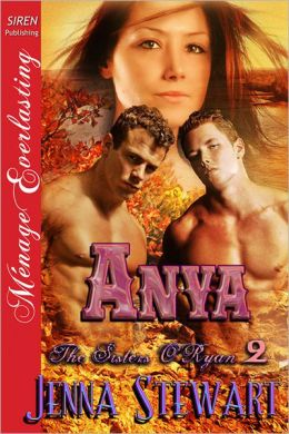 Anya [The Sisters O'Ryan 2] (Siren Publishing Menage Everlasting)
