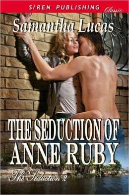The Seduction of Anne Ruby [The Seduction 2] (Siren Publishing Classic)