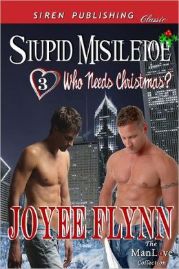 Stupid Mistletoe [Who Needs Christmas? 3] (Siren Publishing Classic Manlove)
