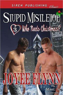 Stupid Mistletoe [Who Needs Christmas? 3] (Siren Publishing Classic Manlove)