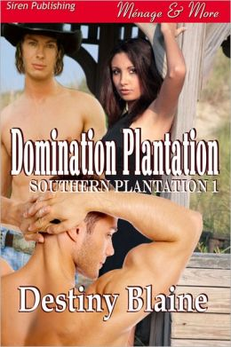 Domination Plantation [Southern Plantation 1] (Siren Publishing Menage & More)