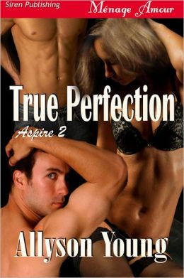 True Perfection [Aspire 2] (Siren Publishing Menage Amour)
