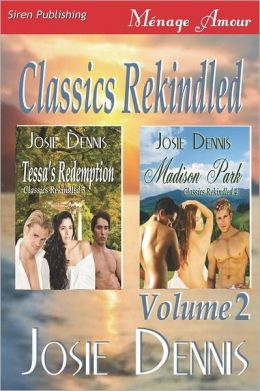 Classics Rekindled, Volume 2 [Tessa's Redemption: Madison Park] (Siren Publishing Menage Amour)