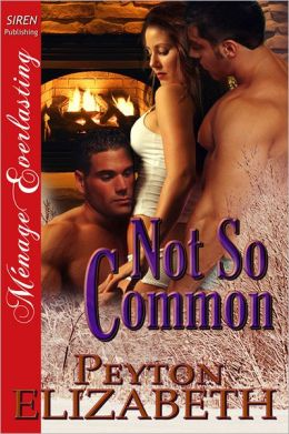 Not So Common (Siren Publishing Menage Everlasting)