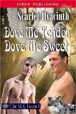 Dove Me Tender, Dove Me Sweet [The S.E.X. Factor 3] (Siren Publishing Classic ManLove)