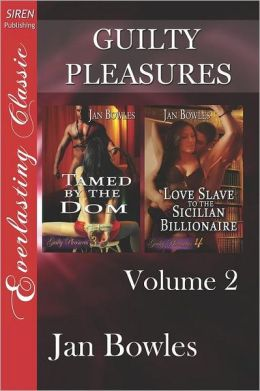 Guilty Pleasures, Volume 2 [Tamed by the Dom: Love Slave to the Sicilian Billionaire] (Siren Publishing Everlasting Classic)