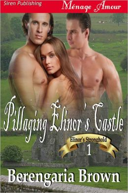 Pillaging Elinor's Castle [Elinor's Stronghold 1] (Siren Publishing Menage Amour)