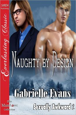 Naughty by Design [Sexually Awkward 2] (Siren Publishing Everlasting Classic ManLove)