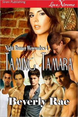 Taming Tamara [Night Runner Werewolves 4] (Siren Publishing LoveXtreme Special Edition)