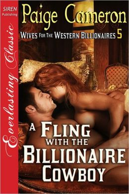 A Fling with the Billionaire Cowboy [Wives for the Western Billionaires 5] (Siren Publishing Everlasting Classic)