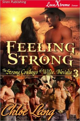 Feeling Strong [The Strong Cowboys of Wilde, Nevada 3] (Siren Publishing LoveXtreme Forever - Serialized)