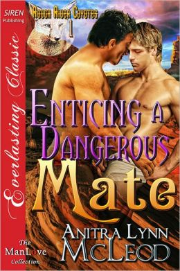Enticing a Dangerous Mate [Rough River Coyotes 1] (Siren Everlasting Classic ManLove)