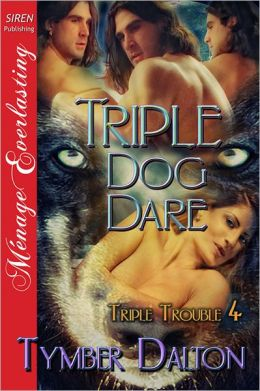 Triple Dog Dare [Triple Trouble 4] (Siren Publishing Menage Everlasting)