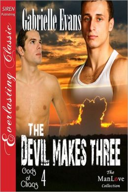 The Devil Makes Three [Gods of Chaos 4] (Siren Publishing Everlasting Classic ManLove)