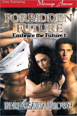 Forbidden Future [Embrace the Future 1] (Siren Publishing Menage Amour)