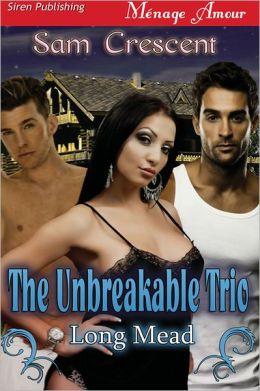 The Unbreakable Trio [Long Mead] (Siren Publishing Menage Amour)