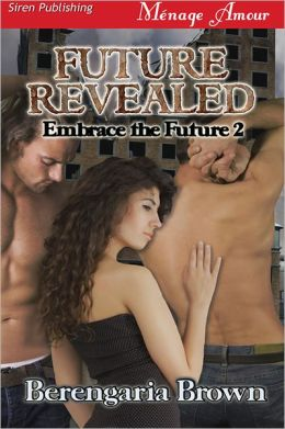 Future Revealed [Embrace the Future 2] (Siren Publishing Menage Amour)