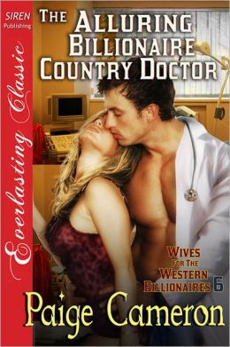 The Alluring Billionaire Country Doctor [Wives For The Western Billionaires 6] (Siren Publishing Everlasting Classic)