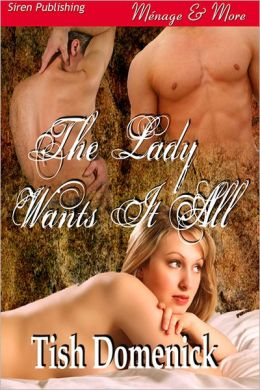 The Lady Wants It All [Sequel to The Lady Dares] (Siren Publishing Menage and More)