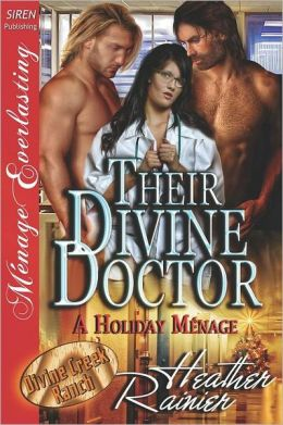 Their Divine Doctor, a Holiday Menage [Divine Creek Ranch 9] (Siren Publishing Menage Everlasting)