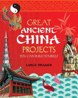 GREAT ANCIENT CHINA PROJECTS: YOU CAN BUILD YOURSELF