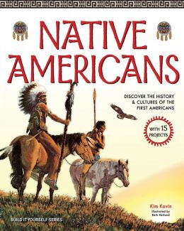 Native Americans: Discover the History and Cultures of the First Americans with 15 Projects