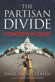 Book Cover Image. Title: The PARTISAN DIVIDE:  Congress in Crisis, Author: Tom Davis