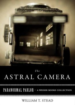 Astral Camera: Paranormal Parlor, A Weiser Books Collection