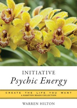 Initiative Psychic Energy: Create the Life You Want, A Hampton Roads Collection