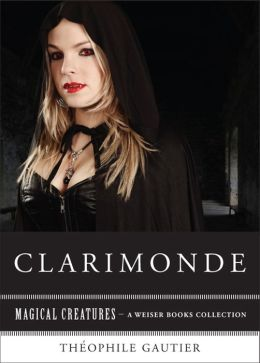 Clarimonde: Magical Creatures, A Weiser Books Collection