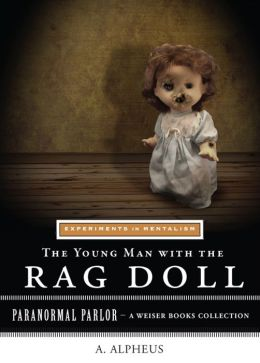 The Young Man with the Rag Doll: Experiments in Mentalism: Paranormal Parlor, A Weiser Books Collection