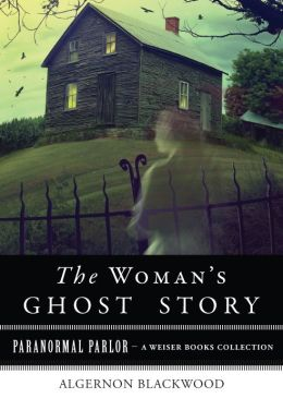 A Woman's Ghost: Paranormal Parlor, A Weiser Books Collection