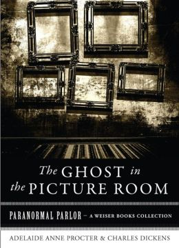 The Ghost in the Picture Room: Paranormal Parlor, A Weiser Books Collection