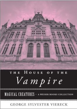 The House of the Vampire: Magical Creatures, A Weiser Books Collection