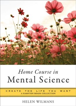 Home Course in Mental Science: Create the Life You Want, A Hampton Roads Collection